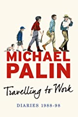 Travelling to Work: Diaries 1988--1998 (Michael Palin Diaries Book 3) Kindle Edition