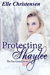Protecting Shaylee (The Fae Guard Book 1) Kindle Edition