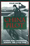 China Pilot: Flying for Chennault During the Cold
