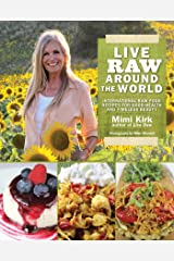 Live Raw Around the World: International Raw Food Recipes for Good Health and Timeless Beauty Paperback