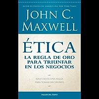 Ética: la regla de oro para triunfar en tu negocio: Solo existe una regla para tomar decisiones