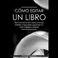 Cómo editar un libro: Técnicas editoriales para corregir, diseñar, maquetar y publicar un libro impreso o digital (Spanish Edition)