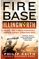 Fire Base Illingworth: An Epic True Story of Remarkable Courage Against Staggering Odds Paperback