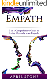 Empath: 3 in 1 Guide to Living Optimally as an Empath (April Stone - Spirituality Book 13)