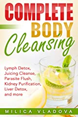 Complete Body Cleansing: Lymph Detox, Juicing Cleanse, Parasite Flush, Kidney Purification, Liver Detox, and more (The Healthy Detox and Strong Immunity Series Book 2) Kindle Edition
