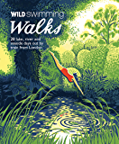 Wild Swimming Walks: 28 River, Lake and Seaside Days Out by Train from London