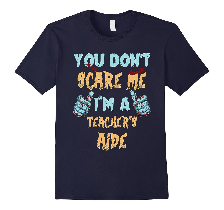 You Dont Scare Me Im A Teachers Aide T Shirt Halloween-TJ