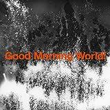 【メーカー特典あり】 Good Morning World! (通常盤) (アニメ盤JK写絵柄A4クリアファイル付)