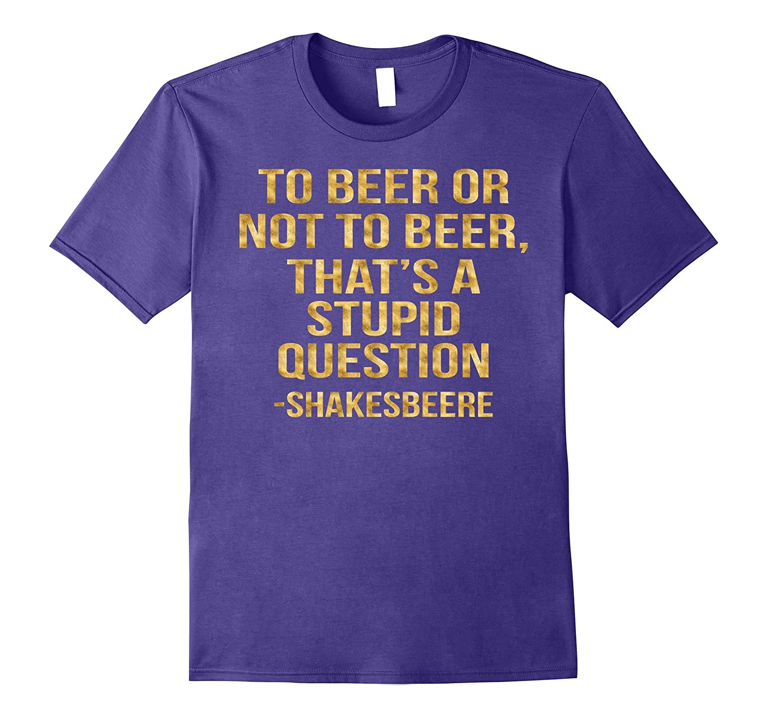 To Beer of not to Beer thats a stupid question T-Shirt-TH