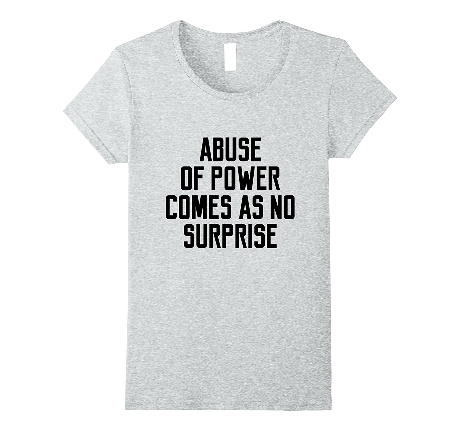 Abuse Of Power Comes As No Surprise Women Feminism T-Shirt