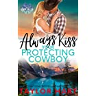 Always Kiss Your Protecting Cowboy: Sweet, Christian Romance (A Taylor Hart Snow Valley Romance Book 3)