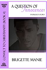 A Question of Innocence:  Patrick's Story (Convict to Christianity Book 4) Kindle Edition
