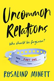 UNCOMMON RELATIONS: A psychological domestic drama of suspense, hidden and mistaken identities, revelations, confessions, and