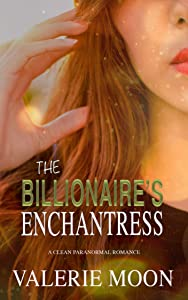Giveaway: The Billionaire's Enchantress: A Clean Paranormal Romance