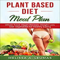 Plant Based Diet Meal Plan: Whole Food, Vegan Recipes, Weight Loss, Diet Vegetables for Healthy Eating