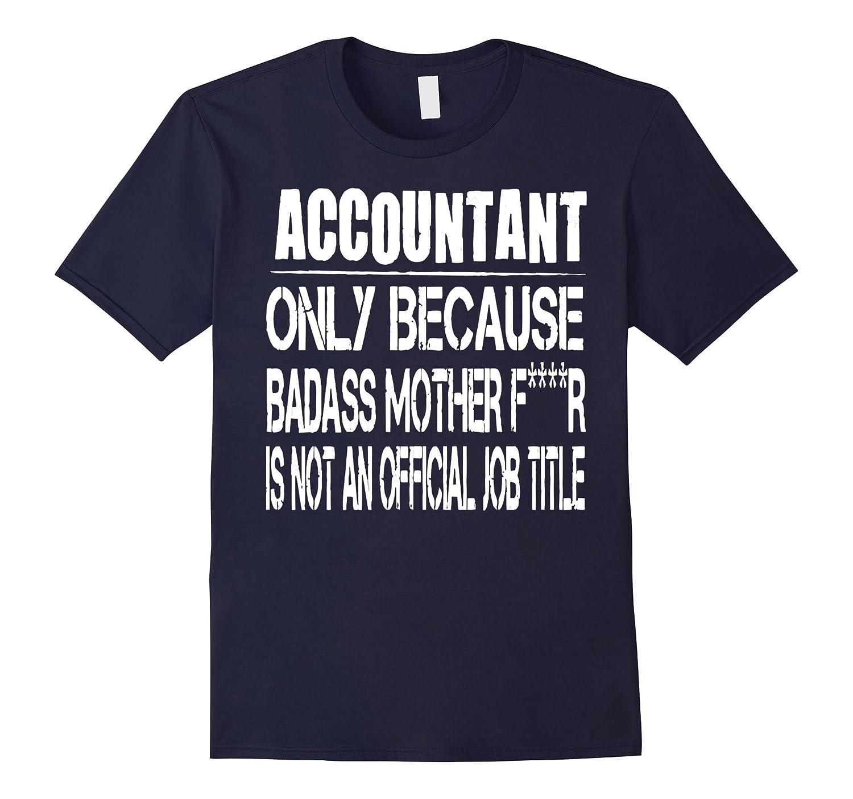 Accountant cause Badass Mother Fr Not Job Title T-Shirt-TD