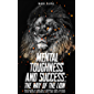 Mental Toughness and Success: The Way of the Lion: How Nature Allows You to Harness Your Naturally Given Mental…