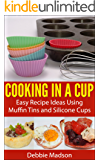 Cooking in a Cup: Easy recipes for muffin tin meals (Cooking with Kids Series Book 3)