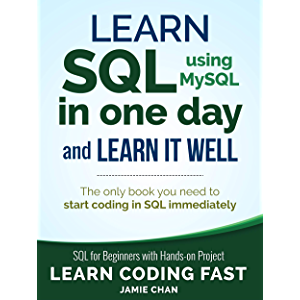 SQL: Learn SQL (using MySQL) in One Day and Learn It Well. SQL for Beginners with Hands-on Project. (Learn Coding Fast…