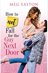 How to Not Fall for the Guy Next Door: A Sweet and Humorous Romance Kindle Edition