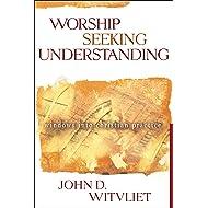 Worship Seeking Understanding: Windows into Christian Practice