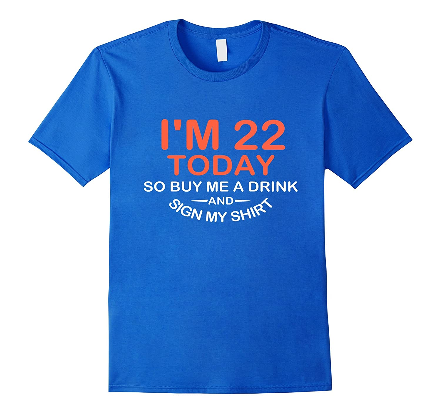 22 years Birthday Im 22 Today Buy Me A Drink Sign My Shirt B-AZP