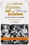 Los nativos digitales no existen: Cómo educar a tus hijos para un mundo digital (Sin colección)
