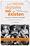 Los nativos digitales no existen: Cómo educar a tus hijos para un mundo digital