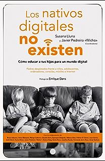 Los nativos digitales no existen: Cómo educar a tus hijos para un mundo digital (