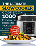 The Ultimate Slow Cooker Cookbook: 1000 Everyday Recipes for Your Slow Cooker. Cook New Meal Every Day Easily (English Edition)
