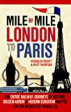 Mile by Mile London to Paris: The Entire Route by Historic Golden Arrow and Modern Eurostar