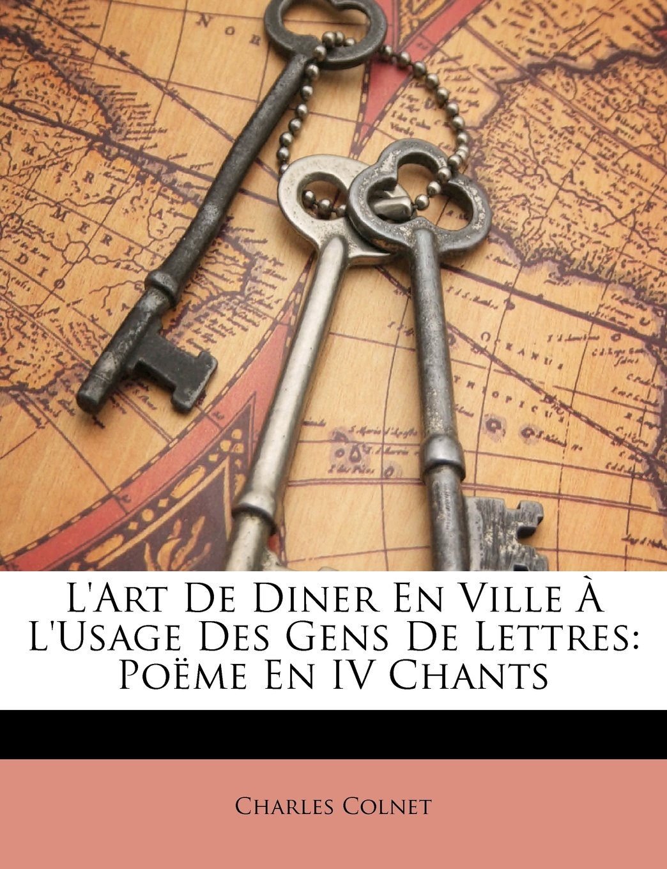 Read Online L'Art De Diner En Ville À L'Usage Des Gens De Lettres: Poëme En IV Chants (French Edition) pdf epub