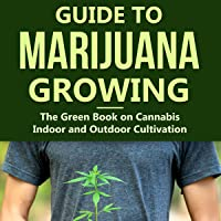 Guide to Marijuana Growing: The Green Book on Cannabis Indoor and Outdoor Cultivation
