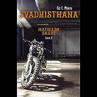 Svadhisthana: Mathilda Shade - Livre 2