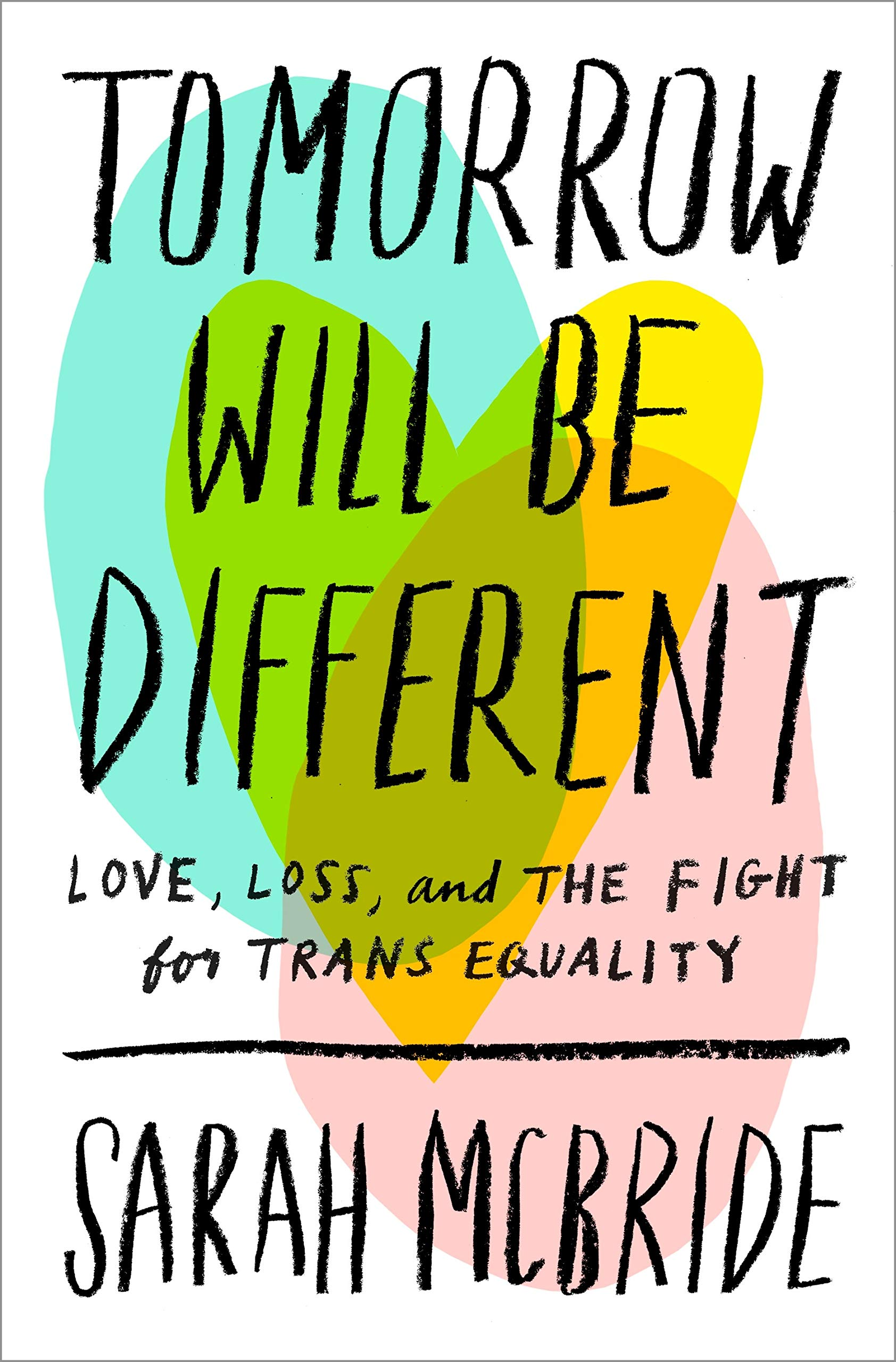 Amazon.com: Tomorrow Will Be Different: Love, Loss, and the Fight for Trans  Equality (9781524761479): McBride, Sarah, Biden, Joe: Books