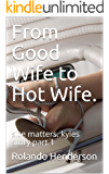 From Good Wife to Hot Wife.: size matters. kyles story  part 1