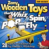 Zany Wooden Toys that Whiz, Spin, Pop, and Fly: 28 Projects You Can Build From The Toy Inventor's Workshop (Fox Chapel Publis