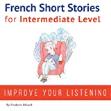 10 Topics from Everyday Life. With Hundreds of Useful Words and Phrases: French Easy Stories