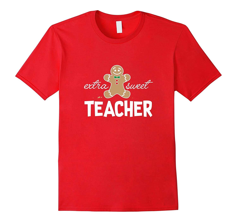 Extra Sweet Teacher T-Shirt_ Cute Christmas Gingerbread Gift-FL