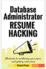 Database Administrator Resume Hacking: Shortcuts to outshining your peers and getting interviews (Science & Technology Book 1) Kindle Edition