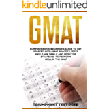GMAT: Comprehensive Beginner's Guide to Get Started with GMAT Practice Tests and Learn Simple and Effective Strategies…