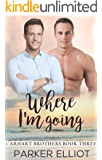 Where I'm Going (Carhart Brothers Book 3)