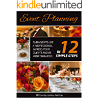 Event Planning: Plan Events Like a Professional, Impress Your Clients and be Your Own Boss in 12 Simple Steps (event…