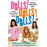 Dolls! Dolls! Dolls!: Deep Inside Valley of the Dolls, the Most Beloved Bad Book and Movie of All Time