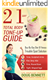 21 Day Total Body Tone Up Guide: A Complete At-Home 21-Day Plan To Get You Lean, Strong, Fit and Looking Hot, FAST!