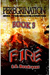 PEREGRINATION SERIES: Book 3: FIRE Kindle Edition