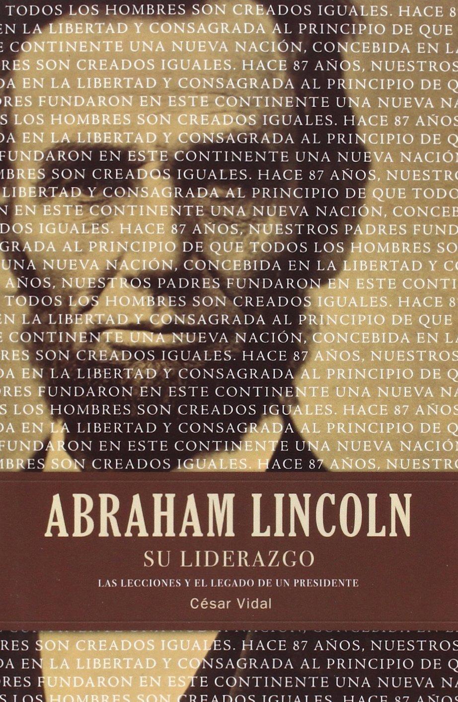 Abraham Lincoln su liderazgo: Las lecciones y el legado de ...