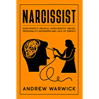Narcissist: All you Need to Know about Narcissistic People, Narcissistic Abuse, Personal Disorders and Lack of Empath (Narcissists Book 1) (English Edition)