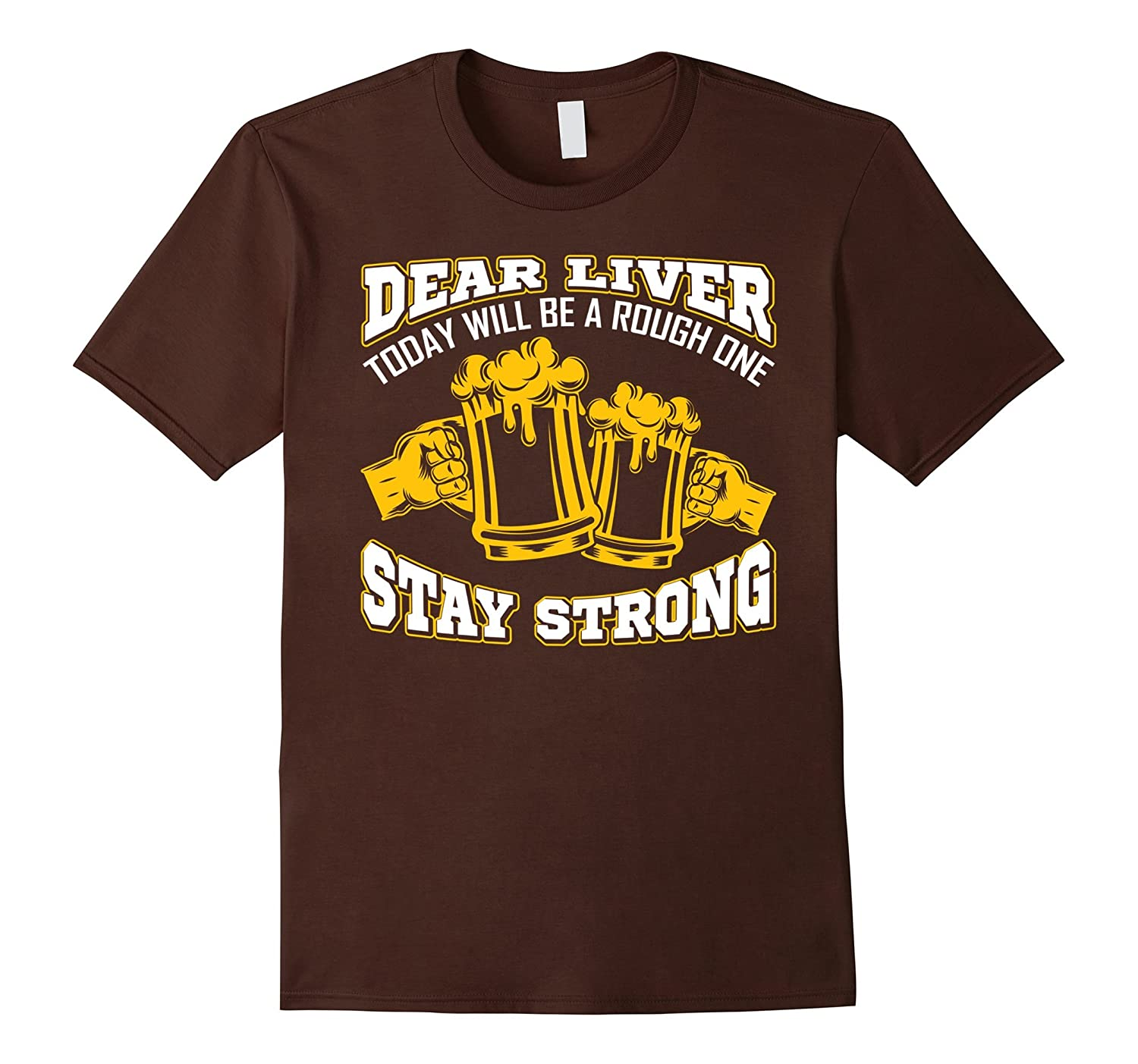 Dear liver today will be a rough one stay strong Funny shirt-AZP