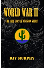 World War II: The 103d Cactus Division Story Kindle Edition